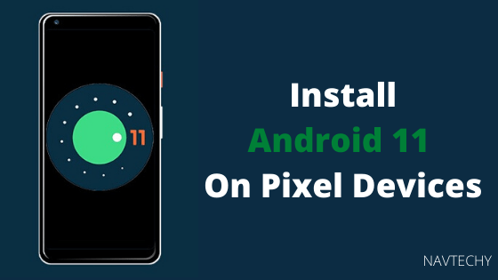 Install Android 11 On Pixel Devices